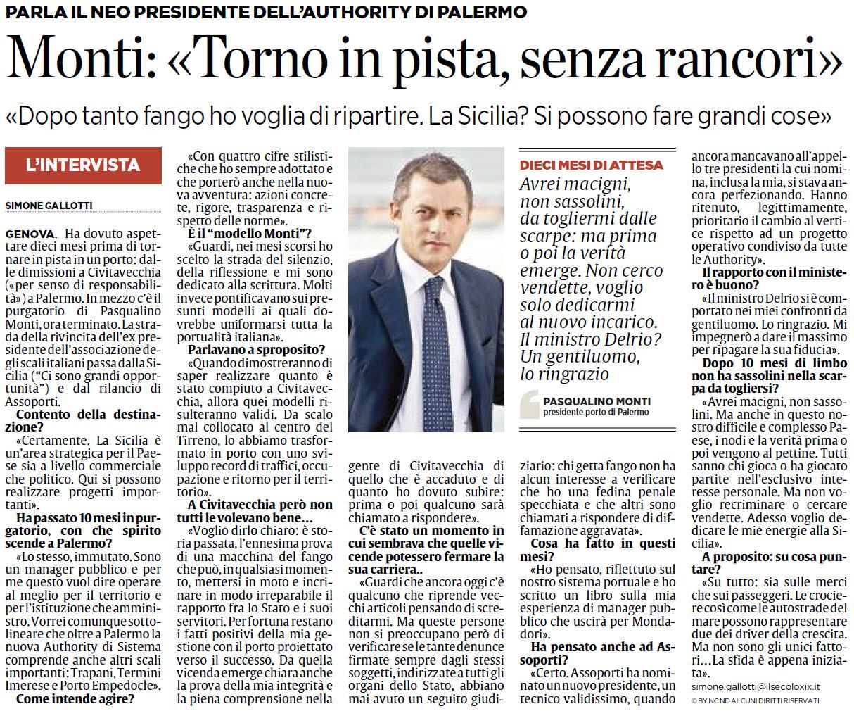 Genova - Parla il neo presidente dell'Authority portuale di Palermo, Pasqualino Monti, Torno in pista, senza rancori , e aggiunge, Dopo tanto fango ho voglia di ripartire. La Sicilia . Si possono fare grandi